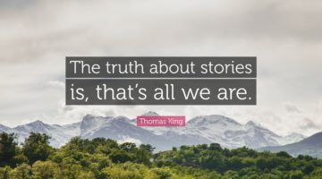 The truth about stories is, that's all we are. Quote from Thomas King